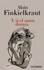 y si el amor durara-alain finkielkraut-9788420675138
