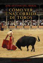 como ver una corrida de toros jose antonio del moral 9788420693538