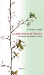 camino hacia el silencio: pedagogia del despertar interior esteve humet 9788425429538