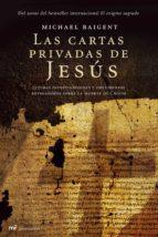 las cartas privadas de jesús. ultimas investigaciones y documento s reveladores sobre el secreto mejor guardado de la historia michael baigent 9788427033238