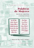 palabras de mujeres: escritoras españolas contemporaneas maria del mar lopez cabrales 9788427713338