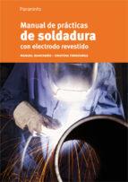 manual de practicas de soldadura con electrodo revestido cristina fernandez lopez 9788428325738