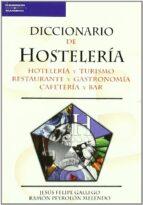 diccionario de hosteleria: hoteleria y turismo restaurante y gast ronomia cafeteria y bar-jesus felipe gallego-ramon peyrolon melendo-9788428328838