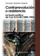 contrarrevolucion o resistencia: la teoria politica de carl schmi tt (1988-1985)-carmelo jimenez segado-9788430949038