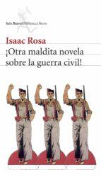 ¡otra maldita novela sobre la guerra civil!-isaac rosa-9788432212338