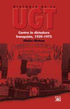 historia de la ugt (vol. 5): contra la dictadura franquista, 1939 -1975-abdon mateos-9788432313738