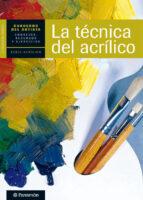 la tecnica del acrilico: cuaderno del artista consejos, recursos y ejercicios 9788434237438