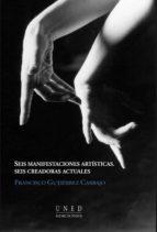 seis manifestaciones artisticas. seis creadoras actuales (36201aa 01a01)-francisco gutierrez carbajo-9788436251838
