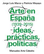 arte en españa (1939 2015), ideas, prácticas, políticas jorge luis marzo 9788437634838