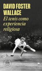 el tenis como experiencia religiosa david foster wallace 9788439731238