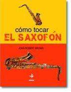 como tocar el saxofon-john robert brown-9788441414938