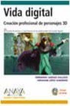 vida digital: creacion profesional de personajes 3d (incluye cd-r om) (diseño y creatividad)-fernando jariego gallego-abraham lopez guerrero-9788441514638