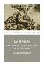 la bruja: un estudio de las supersticiones en la edad media-jules michelet-9788446022138