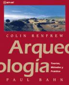 arqueologia: teorias, metodos y practicas (2ª ed) paul bahn colin renfrew 9788446031338