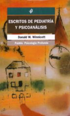 escritos de pediatria y psicoanalisis donald woods winnicott 9788449304538