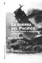 la guerra del pacifico: de pearl harbor a guadalcanal (1941-1943)-alan schom-9788449316838