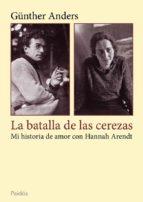 la batalla de las cerezas: mi historia de amor con hannah arendt gunter anders 9788449328138