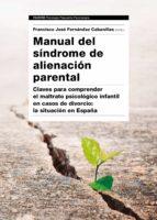 manual del sindrome de alienacion parental: clave para comprender el maltrato psicologico infantil en caso de divorcio: la        situacion en españa francisco j. fernandez cabanillas 9788449333538