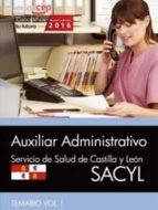 AUXILIAR ADMINISTRATIVO. SERVICIO DE SALUD DE CASTILLA Y LEÓN (SACYL). TEMARIO VOL. I.