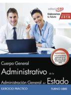 cuerpo general administrativo de la administracion general del estado (turno libre). ejercicio practico 9788468195438