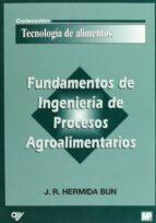 fundamentos de ingenieria de procesos agroalimentarios j.r. hermida bun 9788471149138
