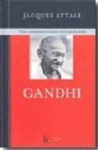 gandhi: vida y enseñanzas del padre de la nacion india-jacques attali-9788472456938