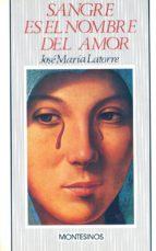 sangre es el nombre del amor-jose maria latorre fortuño-9788476390238