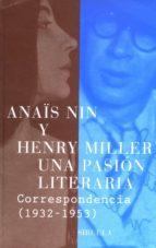 una pasion literaria: correspondencia (1932 1953) henry miller anaïs nin 9788478447138