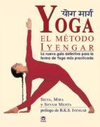 yoga: el metodo iyengar: la nueva guia definitiva para forma de y oga mas practicada-9788479025038