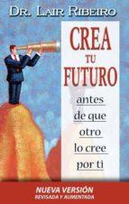 crea tu futuro antes de que otro lo cree por ti-lair ribeiro-9788479536138