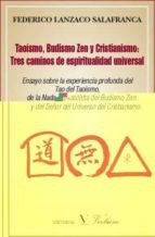 taoismo, budismo zen, y cristianismo: tres caminos de espirituali dad universal federico lanzaco salafranca 9788479624538