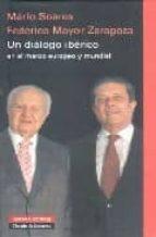 un dialogo iberico en el marco europeo y mundial federico mayor zaragoza mario soares 9788481096538