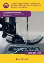 (i.b.d.)preparacion de herramientas, maquinas y equipos para la confeccion de productos textiles. tcpf0309 - cortinaje y complementos de decoracion-9788483647738