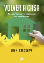 volver a casa: recuperacion y reivindicacion del niño interior john bradshaw 9788484455738