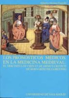 El libro de Los pronosticos medicos en la medicina medieval: el tractatus de cisis et de diebus creticis de bernardo gordonio autor ALBERTO ALONSO GUARDO DOC!