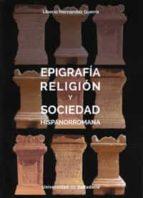 epigrafia religion y sociedad hispanorromana-liborio hernandez guerra-9788484489238