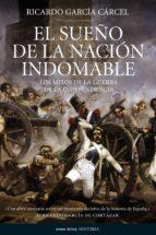 el sueño de la nacion indomable: los mitos de la guerra de la independencia-ricardo garcia carcel-9788484606338