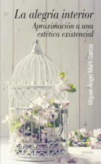la alegria interior: aproximacion a una estetica existencial m. a. marti garcia 9788484693338