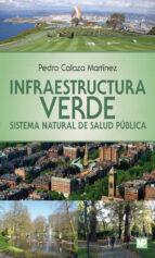 infraestructura verde. sistema natural de salud publica pedro calaza martinez 9788484767138