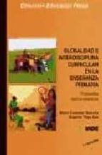 globalidad e interdisciplina curricular en la enseñanza primaria: propuestas teorico practicas marta castañer balcells eugenia trigo aza 9788487330438
