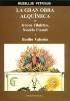 la gran obra alquimica de ireneo filaleteo, nicolas flamel y basi lio valentin rubellus petrinus 9788487476938
