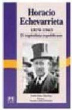 horacio echevarrieta, 1870-1963: el capitalista republicano-pablo diaz morlan-9788488717238