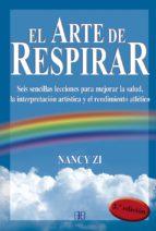 el arte de respirar: seis sencillas lecciones para mejorar la sal ud, la interpretacion artistica y el rendimiento atletico nancy zi 9788489897038