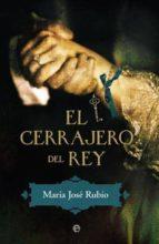 el cerrajero del rey-maria jose rubio-9788490600238