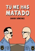 tu me has matado-david sanchez-9788492769438