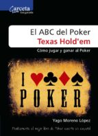 el abc del poker texas hold em: como jugar y ganar al poker-yago moreno lopez-9788492812738
