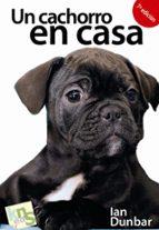 un cachorro en casa: ¡no hay tiempo que perder!: etapas criticas en el desarrollo en el aprendizaje (2ª ed.) ian dunbar 9788493460938