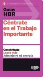 centrate en el trabajo importante: concentrate, logra mas, administra tu energia 9788494562938