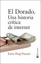 el dorado: una historia critica de internet-enric puig punyet-9788494744938