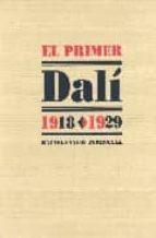el primer dali: 1918 1929 rafael santos torroella 9788495078438